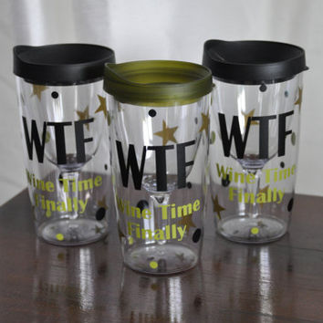 Wine Time Finally/ Wine Tumbler /Vino 2 Go/ Wine Sippy