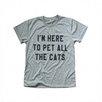 I'm here to pet all the cats grey t-shirts for women tshirts shirts gifts t-shirt womens tops