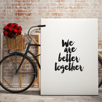 "PRINTABLE art""We Are Better Together,Love Quote,Couples,Bedroom Decor,Valentines Day,Love Gift For Her,Love Gift For Him,Anniversary Gift"