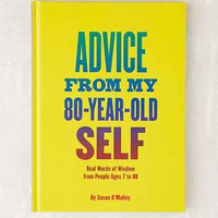 Advice From My 80-Year-Old Self: Real Words Of Wisdom From People Ages 7 To 88 By Susan O'Malley