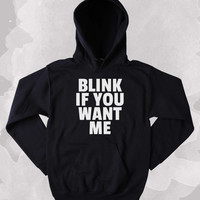 Funny Blink If You Want Me Slogan Sweatshirt Sarcasm Sarcastic Sassy Clothing Tumblr Hoodie