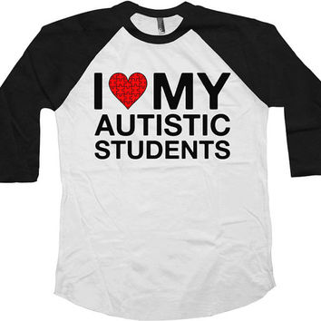 Autism Awareness T Shirt I Love My Autistic Students Autism Teacher Gifts Autism T Shirt Teacher Shirt American Apparel Unisex Raglan -SA588