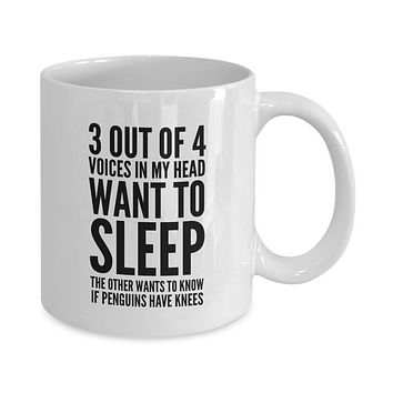 3 Out of 4 Voices In My Head Want to Sleep The Other Wants To Know If Penguins Have Knees Funny Mug
