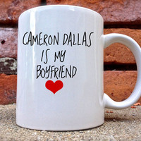 cameron dallas is my boyfriend Mug is beautifully and uniquely designed on a white coated ceramic.
