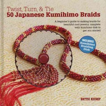 Twist, Turn & Tie: 50 Japanese Kumihimo Braids: A Beginner's Guide to Making Braids for Beautiful Cord Jewelry