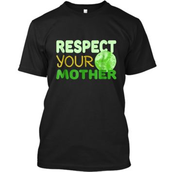 Respect Your Mother - Funny Earth Day Gift  Custom Ultra Cotton