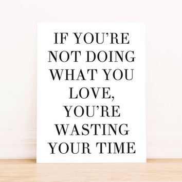 """Printable Art """"If You're Not Doing What You Love, You're Wasting Your Time"""" Typography Poster Home Decor Office Decor Apartment Poster"""