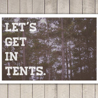 Let's get in tents, quote, decor, art, photography, camping art, hiking, photo print, poster print, wall art, hipster art, urban outfitters