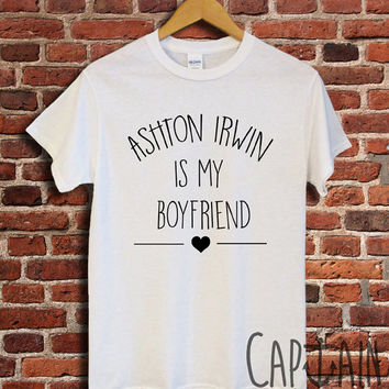 Ashton irwin shirt ashton irwin is my boyfriend unisex tshirt