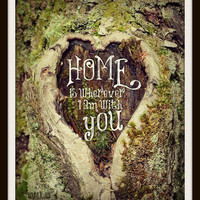 Home is wherever I am with you, Typography Print, Forest Photography, Rustic Cabin Decor, Home Sweet Home, Heart Print, Woodland Decor