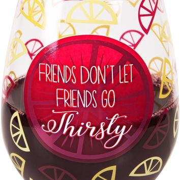 Friends don't let friends go thirsty Crystal Stemless Wine Glass