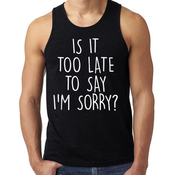 Is it too late to say I'm sorry Tank Top