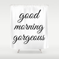 Good morning gorgeous funny inspirational hipster quote black and white typography print Shower Curtain by IGalaxy