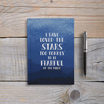 Writing Journal, Hardcover Notebook, Sketchbook, Diary, Cute Journal, Blank or Lined pages - I Have Loved The Stars Too Fondly To Be Fearful