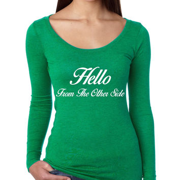 Hello from the other side Womens long sleeve Shirt