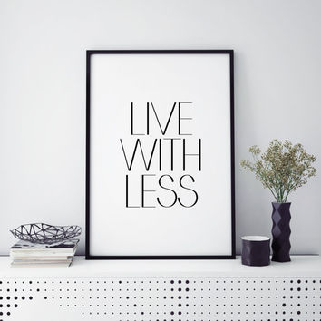 LIVE WITH LESS,Think Less Live More,Motivational Poster,Inspirational  Home Decor,Quote Prints,Digital Print,Wall Art,Quote Printable