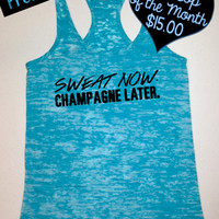 Tank Top of the Month. Sweat Now Champagne Later. Workout Tank Top. Running Tank. Crossfit Tank. Burnout Tank. Gym Shirt. Free Shipping USA