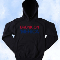 Funny Drunk On Merica Sweatshirt Drinking Beer Alcohol USA America Patriotic Merica Tumblr Hoodie
