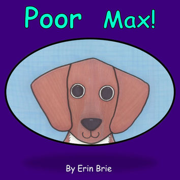 Poor Max!, a children's book written and illustrated by Erin Brie