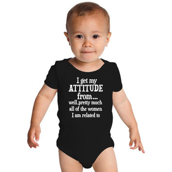 I Get My Attitude From All Women Funny Baby Onesuits
