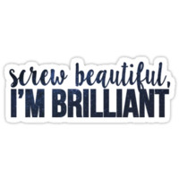 'Screw Beautiful Im Brilliant- cristina yang greys anatomy quote' Sticker by emilystp23