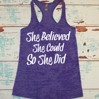 Women's Burnout tank. She Believed She Could So She Did. workout tanks. exercise. workout tank. women's workout tank. Motivation. gym shirt