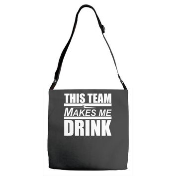 this team makes me drink Adjustable Strap Totes