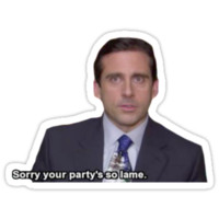Michael Scott - Sorry Your Party's So Lame by TellAVision