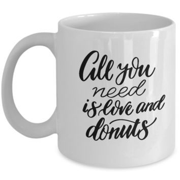 All You Need is Love and Donuts Coffee Mug