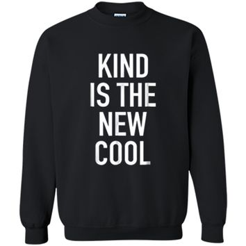 Kind Is The New Cool - Positive Uplifting Quote T-Shirt Printed Crewneck Pullover Sweatshirt