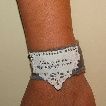 Inspirational Jewelry Gypsy Jewelry Fabric Bracelet Cuff Christmas Gift blame it on my gypsy soul blame my gypsy soul