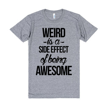 weird is a side effect for being awesome