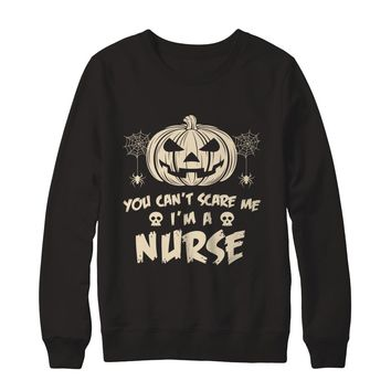 You Can't Scare Me. I'm A Nurse Job Halloween Sweatshirt
