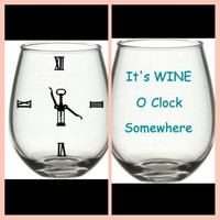 Cute Wine Glassrs, It's Wine O Clock Somewhere Wine Glass, Funny Wine Glass, Wine Glass Gift