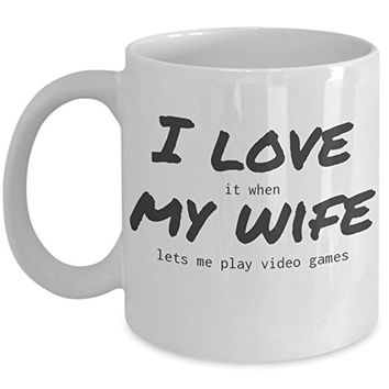 Funny mug for men- I love it when my wife lets me play video games- Coffee cup makes a great gift for him, man, husband, dad, gamer- Christmas, birthday or Father's Day present