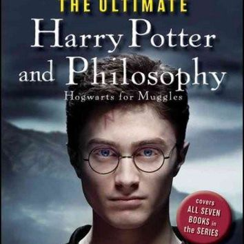 The Ultimate Harry Potter and Philosophy: Hogwarts for Muggles (Blackwell Philosophy and Pop Culture)