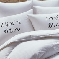 His and Her Pillowcase set, if you're a bird, I'm a bird, pillow case set,couples pillowcase