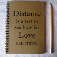 Distance is a test to see how far Love can travel- 5 x 7 journal