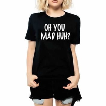 oh you mad huh? Unisex T shirt
