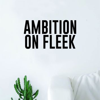 Ambition on Fleek Quote Wall Decal Quote Sticker Art Home Decor Decoration Living Room Bedroom Inspirational Motivational Work Hard Office