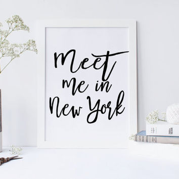Printable art MEET ME in NEW York print,printable quote,wall decor,home prints,city print,new york poster,poster art,meet me in new york art