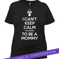 Expecting Announcement Shirt Pregnancy Reveal Baby Announcement I Can't Keep Calm I'm Going To Be A Mommy T Shirt Ladies Tee MAT-567
