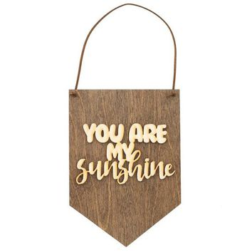 """You Are My Sunshine"" - Wooden Wall Banner"