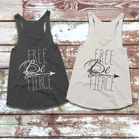 Be Free, Be Fierce, boho, gypsy, hippie, comfy, racerback tank, Gym Tank, Yoga Top, hot yoga, brunch, girls night, girls weekend, vacation