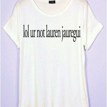 lol ur not lauren jauregui T-Shirt