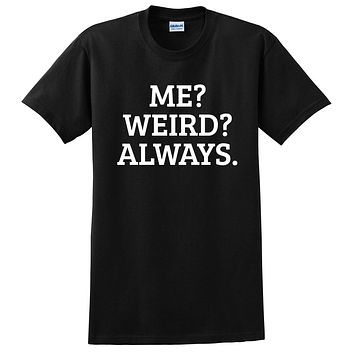 Me? Weird? Always funny geek saying geeky fun all about me  T Shirt