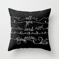 All You Need is Pizza Throw Pillow by Sara Eshak