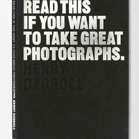 Read This If You Want To Take Great Photographs By Henry Carroll - Assorted One