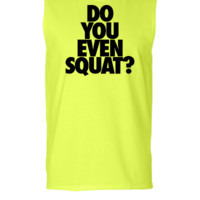 Do You Even Squat - Sleeveless T-shirt