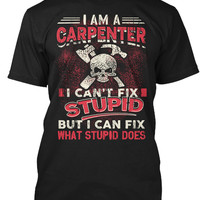 I'm A Carpenter I Can't Fix Stupid Shirt